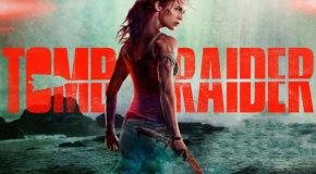 "Here is your first trailer for the new ""Tomb Raider"" movie"